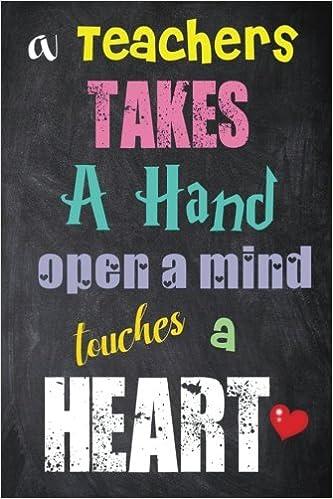 A Teachers Takes A Hand Open A Mind Touches A Heart: World