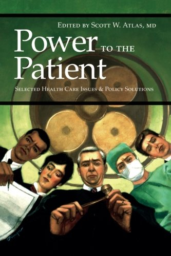 Power to the Patient: Selected Health Care Issues and Policy Solutions (Hoover Institution Press Publication)