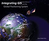 Integrating GIS and the Global Positioning System, Karen Steede-Terry and Jack Dangermond, 1879102811