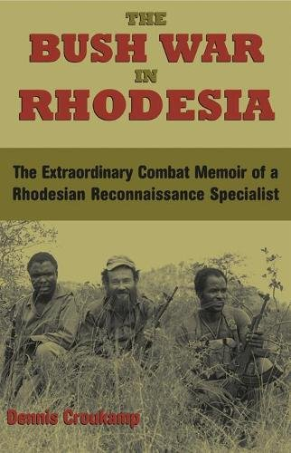 The Bush War In Rhodesia: The Extraordinary Combat Memoir of a Rhodesian Reconnaissance Specialist (Best Commando Units In The World)
