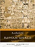 Magic in the Roman World : Pagans, Jews and Christians, Janowitz, Naomi, 0415202078