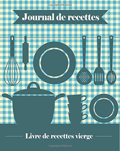 Journal de Recettes: 100 modèles de recettes vierges que vous pouvez utiliser pour créer votre propre livre de recettes [8 x 10 pouces / Bleu] (French Edition)