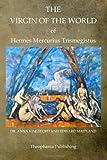 The Virgin of the World of Hermes Mercurius Trismegistus, Anna Kingsford and Edward Maitland, 1468025902