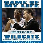 Game of My Life: Kentucky Wildcats: Memorable Stories of Wildcats Basketball | Ryan Clark