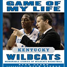 Game of My Life: Kentucky Wildcats: Memorable Stories of Wildcats Basketball Audiobook by Ryan Clark Narrated by Bill Hensel