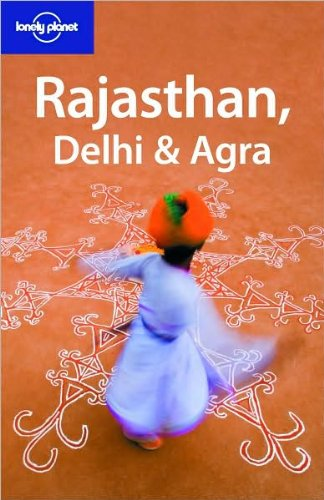 Lonely Planet Rajasthan, Delhi & Agra (Regional Travel Guide)
