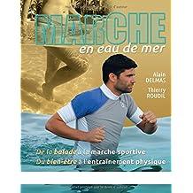 Marche en eau de mer: De la balade à la marche sportive, du