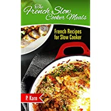 The French Slow Cooker Meals: French Recipes for Slow Cooker