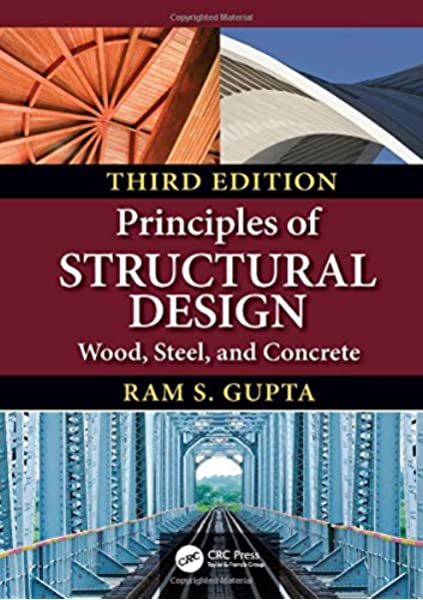 Principles Of Structural Design Wood Steel And Concrete Third Edition Gupta Ram S 9781138493537 Amazon Com Books