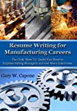 Resume Writing for Manufacturing Careers, Gary W. Capone, 1453779914