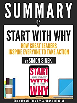 "image for Summary Of ""Start With Why: How Great Leaders Inspire Everyone To Take Action - By Simon Sinek"""