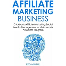 AFFILIATE MARKETING BUSINESS - 2016 (3 in 1 bundle): Clickbank Affiliate Marketing,Social Media Management and Amazon's Associate Program