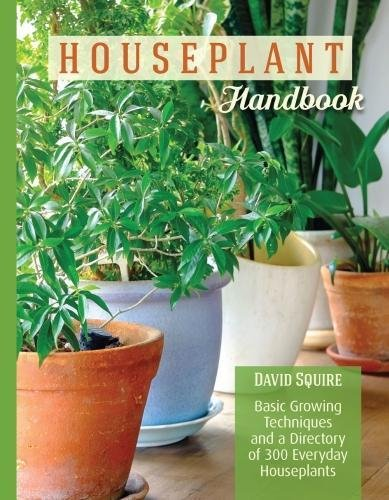 Houseplant Handbook: Basic Growing Techniques and a Directory of 300 Everyday Houseplants