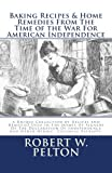 Baking Recipes and Home Remedies from the Time of the War for American Independence, Robert Pelton, 1456461370