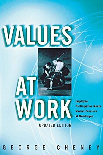 Values at Work: Employee Participation Meets Market Pressure at Mondragón (Ilr Press Books)