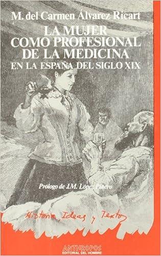 Mujer como profesional de la medicina en la España del siglo XIX,la Historia, ideas y textos: Amazon.es: Álvarez Ricart, Maria del Carmen: Libros
