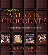 Jacques Torres' Year in Chocolate: 80 Recipes for Holidays and Celebrations: 80 Recipes for Holidays and Special Occasions