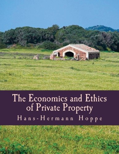 Book cover from The Economics and Ethics of Private Property (Large Print Edition) by Hans-Hermann Hoppe