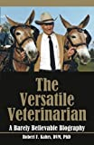 img - for The Versatile Veterinarian: A Barely Believable Biography book / textbook / text book
