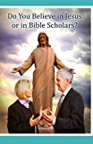 img - for Do You Believe in Jesus or in Bible Scholars book / textbook / text book