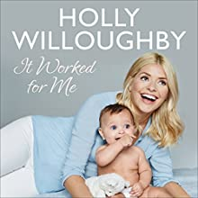 It Worked for Me: Tips from Truly Happy Baby Audiobook by Holly Willoughby Narrated by Holly Willoughby