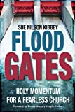 Flood Gates: Holy Momentum for a Fearless Church