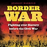 Border War: Fighting Over Slavery Before the Civil War   Stanley Harrold