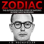 Zodiac: The Outrageous Real Story of Nation's Bizarre Mass Murderer | J. D. Rockefeller
