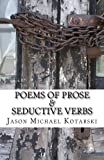 Poems of Prose and Seductive Verbs, Jason Michael Kotarski, 1480048909