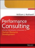 Performance Consulting : Applying Performance Improvement in Human Resource Development, Rothwell, William J., 1118128788