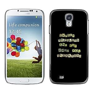 Be Good Phone Accessory // Dura Cáscara cubierta Protectora Caso Carcasa Funda de Protección para Samsung Galaxy S4 I9500 // Funny Except Problems & Eat Them