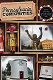 Pennsylvania Curiosities, 3rd: Quirky Characters, Roadside Oddities & Other Offbeat Stuff (Curiosities Series)