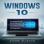 Windows 10: An Updated and Edited Windows 10 User Manual Guide for Beginners | John Slavio