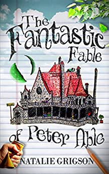 The Fantastic Fable of Peter Able by [Grigson, Natalie]