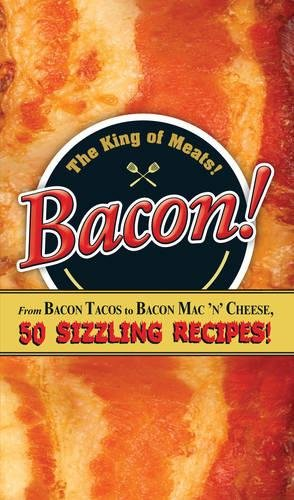 Download Bacon!: From Bacon Tacos to Bacon Mac N' Cheese, 50 Sizzling Recipes! ebook