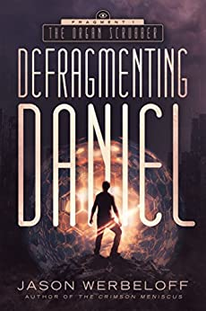 Defragmenting Daniel: The Organ Scrubber (The Defragmenting Daniel Trilogy Book 1) by [Werbeloff, Jason]
