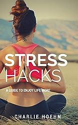 Stress Hacks: A Guide to Enjoy Life More