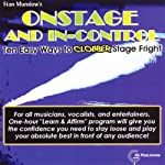 Onstage and In-Control: 10 Easy Ways to Clobber Stage Fright   Stan Munslow