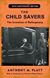 The Child Savers: The Invention of Delinquency (Critical Issues in Crime and Society)