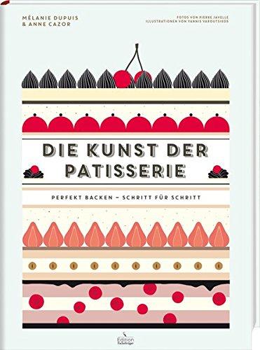 Die Kunst der Patisserie - Perfekt backen - Schritt für Schritt Gebundenes Buch – 15. September 2015 Mélanie Dupuis Anne Cazor Fackelträger Verlag 3771646065