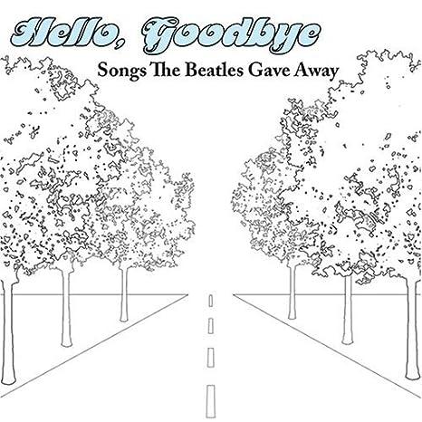 Hello, Goodbye: Songs The Beatles Gave Away