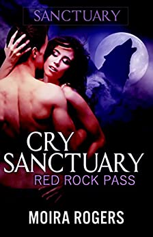 Cry Sanctuary (Red Rock Pass #1) by [Rogers, Moira]