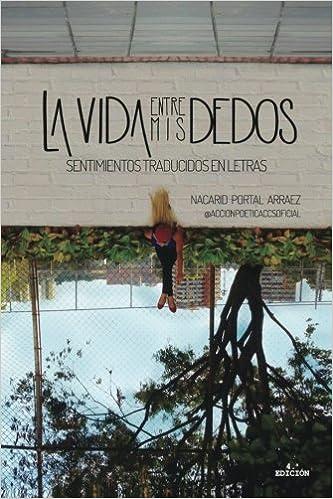 La vida entre mis dedos: Sentimientos traducidos en letras: Amazon.es: Nacarid Portal, Daniel Arraez, Geminis Sierra: Libros