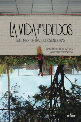 La vida entre mis dedos: Sentimientos traducidos en letras (Spanish Edition)