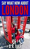 Say What Now about London (That Amazing Summer Series Book 3)