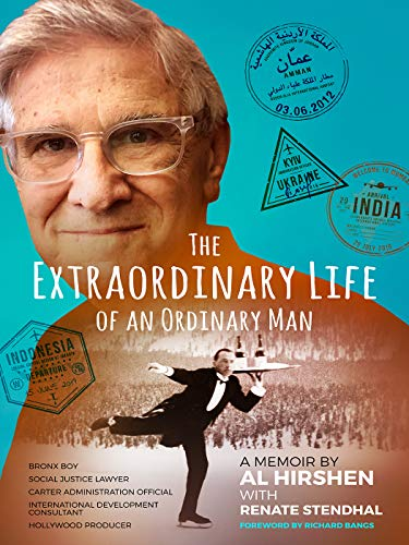 The Extraordinary Life of an Ordinary Man: A Memoir: Bronx Boy, Social Justice Attorney, Carter Administration Official, International Development Official, and Hollywood Producer by [Hirshen, Al]