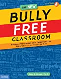 The New Bully Free Classroom, Allan L. Beane, 1575423820