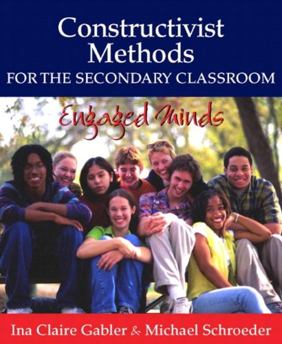 Constructivist Methods for the Secondary Classroom: Engaged Minds