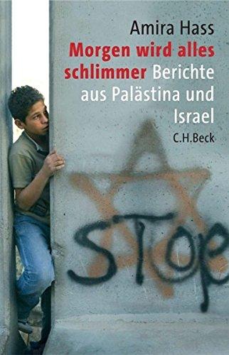 Morgen wird alles schlimmer: Berichte aus Palästina und Israel Gebundenes Buch – 19. September 2006 Amira Hass Sigrid Langhaeuser C.H.Beck 3406549683