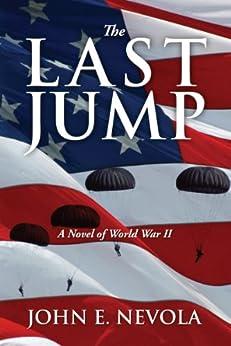 The Last Jump: A Novel of World War II by [Nevola, John E.]